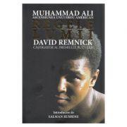Regele lumii - Muhammad Ali, ascensiunea unui erou american - David Remnick