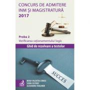 Concurs de admitere la INM si Magistratura 2017. Proba 2. Verificarea rationamentului logic - Ghid de rezolvare a testelor