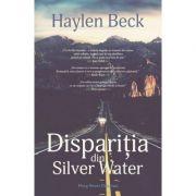 Disparitia din Silver Water (Haylen Beck)