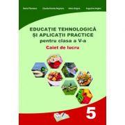 Educatie Tehnologica si aplicații practice pentru clasa a V-a - caiet de lucru
