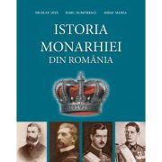 Istoria Monarhiei din Romania - Doru Dumitrescu