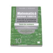 Matematica pentru clasa a X-a. Breviar teoretic cu exercitii si probleme propuse si rezolvate - Teste de evaluare (Editie 2017)