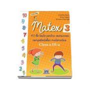 Matex - 40 de teste pentru exersarea competentelor matematice, pentru clasa a III-a