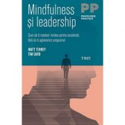 Mindfulness si leadership. Cum sa-ti resetezi mintea pentru excelenta, fara sa-ti aglomerezi programul