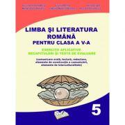 Limba și Literatura Romana pentru clasa a V-a - Exerciții aplicative recapitulari și teste de evaluare (comunicare orală, lectură, redactare, elemente de construcție a comunicării, elemente de interculturalitate)