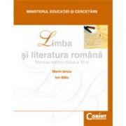 Limba si literatura romana / Marin Iancu - Manual pentru clasa a XI-a