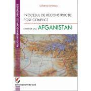 Procesul de reconstructie post-conflict. Studiu de caz: Afganistan (Iuliana Ionescu)