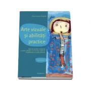 Arte vizuale si abilitati practice. Ghid de predare integrata a artelor plastice si a lucrului manual adresat parintilor, educatorilor si invatatorilor (Semestrul I)