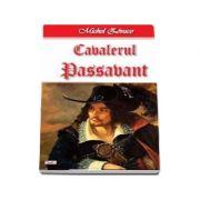 Cavalerul Passavant - Cavalerul Hardy de Passavant 4-4 (Michel Zevaco)