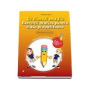 Creionul magic. Exercitii grafice pentru clasa pregatitoare (Inteleg si exersez)