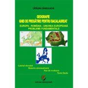 Geografie. Ghid de pregatire pentru bacalaureat 2018 - Europa-Romania-Uniunea Europeana. Probleme fundamentale