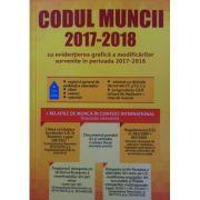 Codul muncii 2017-2018. Cu evidentierea grafica a modificarilor survenite in perioada 2017/2018