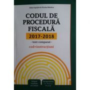 Codul de procedura fiscala 2017 – 2018 (cod + instructiuni)
