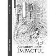 Impactul - Alexandra Baetii