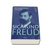 Interpretarea viselor. Opere Esentiale, volumul 2 - Sigmund Freud (Editie 2017)