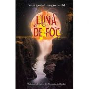 Luna de foc - Volumul 3 din Cronicile Casterilor (Kami Garcia)