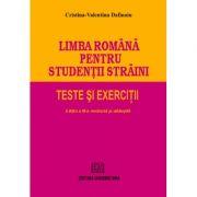 Limba romana pentru studentii straini. Teste si exercitii - Editie revazuta si adaugita