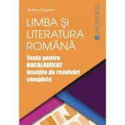 Limba si literatura romana - Teste pentru BACALAUREAT 2018 insotite de rezolvari complete