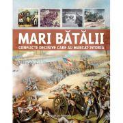 Mari batalii - Conflicte decisive care au marcat istoria