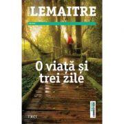 O viata si trei zile - Pierre Lemaitre