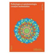Psihologia si epistemologia creatiei matematice