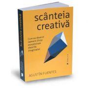 Scanteia creativa - Cum au devenit oamenii fiinte exceptionale datorita imaginatiei