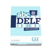 ABC - Niveau B1 - DELF - Livre si cederom. 200 exercices - CD MP3 INCLUS