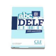 ABC - Niveau B1 - DELF - Livre si cederom. 200 exercices - CD MP3 INCLUS