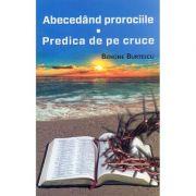 Abecedand prorociile. Predica de pe cruce - Benone Burtescu