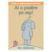 Ai o pasare pe cap! - Mo Willems