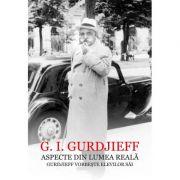 Aspecte din lumea reala - Gurdjieff vorbeste elevilor sai