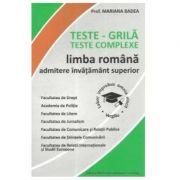 Teste grila (Teste complexe) Limba romana. Admitere invatamant superior - Mariana Badea
