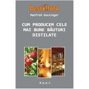 Cum producem cele mai bune bauturi distilate - Manfred Gossinger