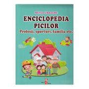 Enciclopedia picilor - Profesii, sporturi, familia - Silvia Ursache