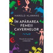 In apararea femeii cavernelor - Povestiri de neurologie evolutionista