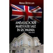Ambasadorii maiestatii sale in Romania 1964-1970