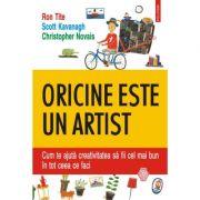 Oricine este un artist. Cum te ajuta creativitatea să fii cel mai bun in tot ceea ce faci