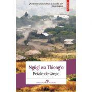 Petale de sange - Ngugi Wa Thiong'o
