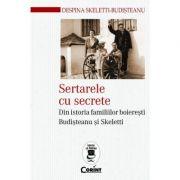 Sertarele cu secrete - Din istoria familiilor boieresti Budisteanu si Skeletti