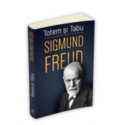 Totem si tabu - O interpretare psihanalitica a vietii sociale a popoarelor primitive - Freud Sigmund