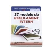 37 modele de Regulament Intern - Format CD (Editie actualizata)