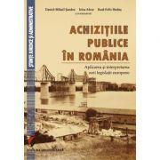 Achizitiile publice in Romania. Aplicarea si interpretarea noii legislatii europene