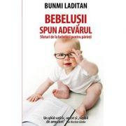 Bebelusii spun adevarul. Sfaturi de la bebelusi pentru parinti. Un ghid satiric, onest si teribil de amuzant