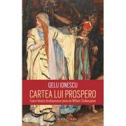 Cartea lui Prospero. Eseuri despre douasprezece piese de William Shakespeare (Gelu Ionescu)