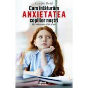 Cum inlaturam anxietatea copiilor nostri