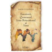 Esenieni, Qumranul, Ioan Botezatorul si Iisus - Hartmut Stegemann