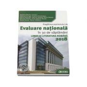 Evaluare Nationala Limba si Literatura Romana 2018. (40 de teste saptamanale) Pregatirea examenului de Evaluare Nationala in 30 de saptamani
