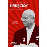 Hrusciov - Omul si epoca sa