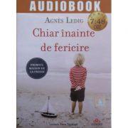 Chiar inainte de fericire (audiobook: 7 ore si 48 minute) - Agnes Ledig
