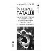 In numele tatalui - Supravietuire si integrare socioprofesionala in familiile arhitectilor detinuti politici din Romania comunista